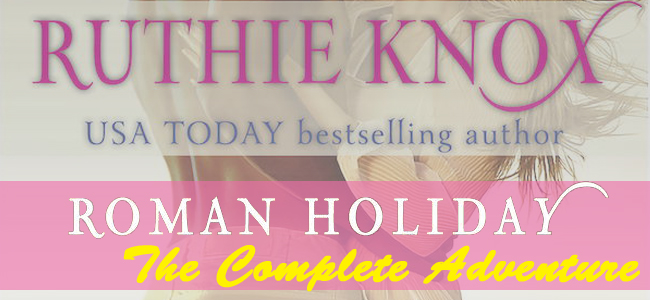 Roman Holiday: The Complete Adventure by Ruthie Knox Excerpt and Giveaway