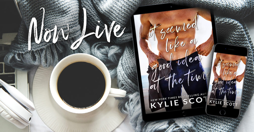 Release Blitz ~ IT SEEMED LIKE A GOOD IDEA AT THE TIME by Kylie Scott