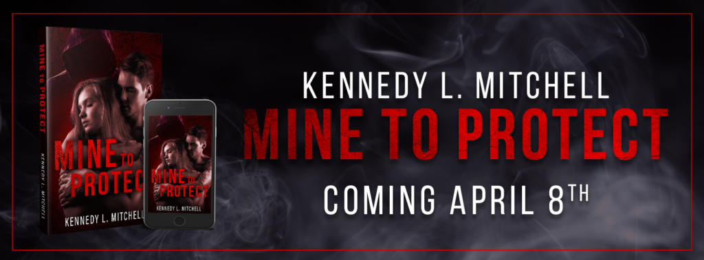 Cover Reveal~ MINE TO PROTECT by Kennedy L. Mitchell