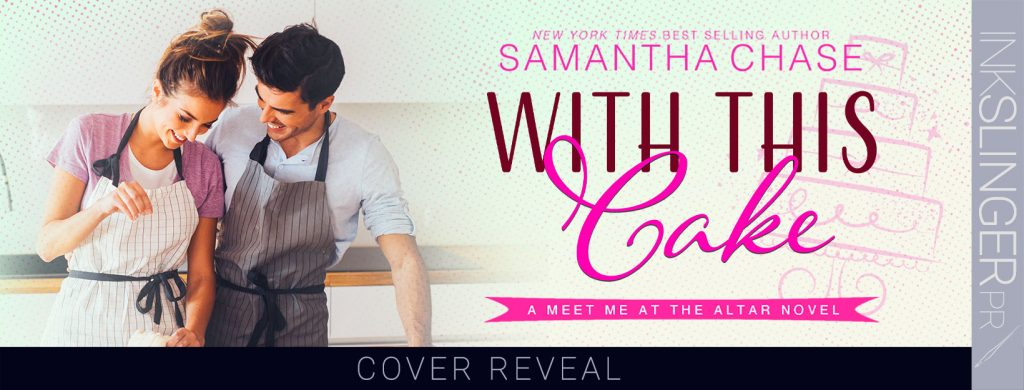 Cover Reveal:  With This Cake (Meet Me at the Altar #2) by Samantha Chase